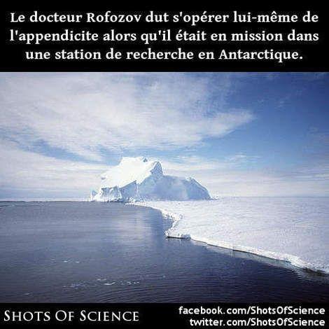 dinfos (en anglais) : https://en.m.wikipedia.org/wiki/Leonid_Rogozov #appendicite #rofozov Le docteur Rofozov dut sopérer lui-même de lappendicite alors quil était en mission dans une station de recherche en Antarctique.