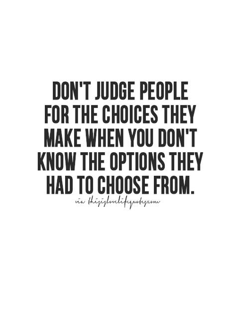 just don't judge people. plain and simple.