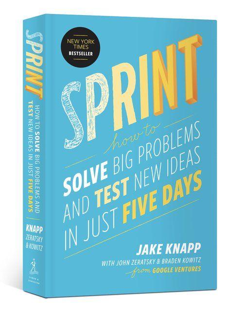 The Sprint Book By Jake Knapp With John Zeratsky And Braden Kowitz