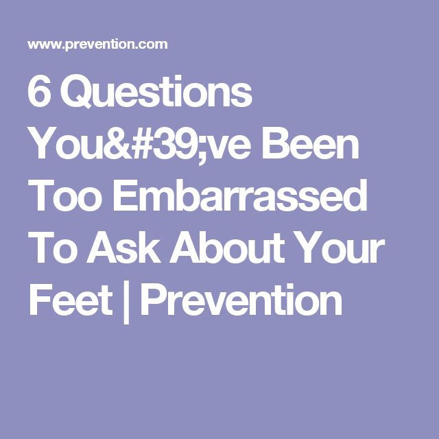 6 Questions You've Been Too Embarrassed To Ask About Your Feet   Prevention