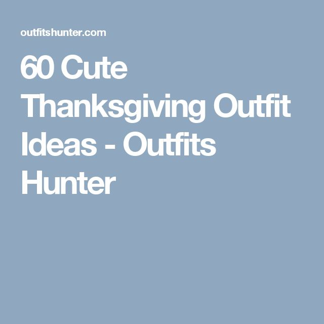 60 Cute Thanksgiving Outfit Ideas - Outfits Hunter