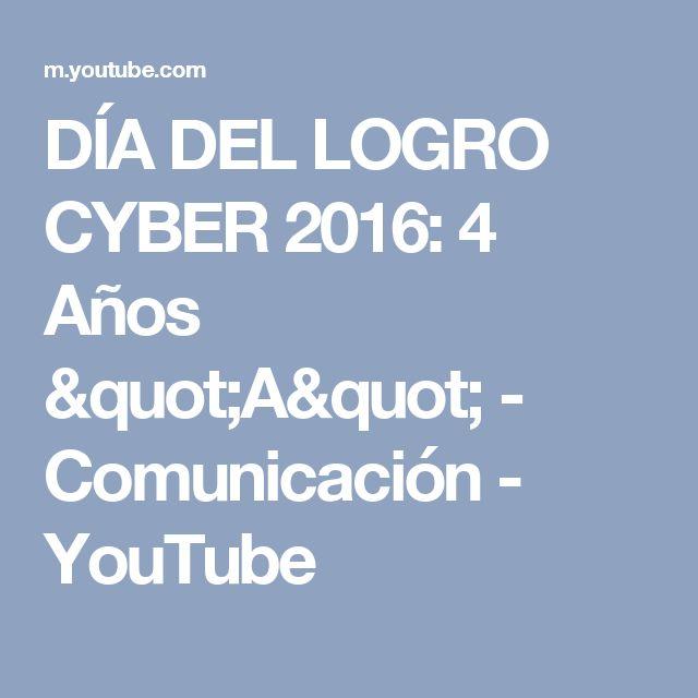 """DÍA DEL LOGRO CYBER 2016: 4 Años """"A"""" - Comunicación - YouTube"""
