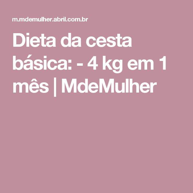 Dieta da cesta básica: - 4 kg em 1 mês | MdeMulher