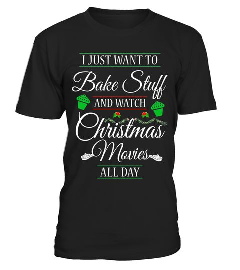 """# I Just Want To Bake Stuff And Watch Christmas Movies T-Shirt .  Special Offer, not available in shops      Comes in a variety of styles and colours      Buy yours now before it is too late!      Secured payment via Visa / Mastercard / Amex / PayPal      How to place an order            Choose the model from the drop-down menu      Click on """"Buy it now""""      Choose the size and the quantity      Add your delivery address and bank details      And that's it!      Tags: I Just Want To Bake…"""