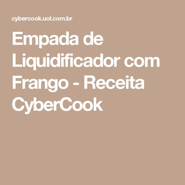 Empada de Liquidificador com Frango - Receita CyberCook