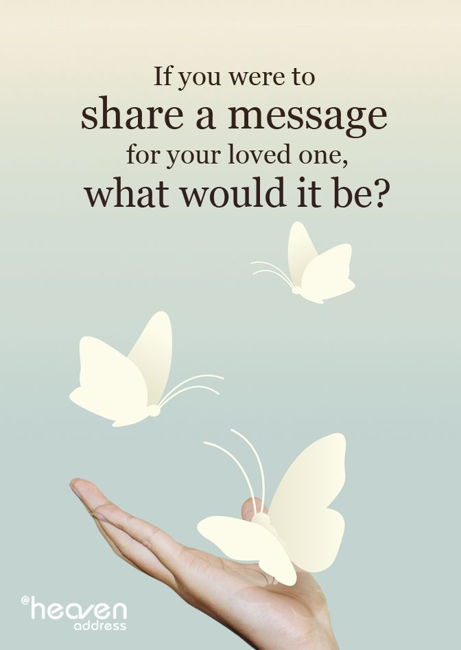 If you were to share a message for your loved one, what would it be?
