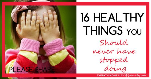 16 Healthy Things You Should Never Have Stopped Doing. This is about a different kind of health: emotional, personal, spiritual. It's beautiful. My goal is to take one of these things every day, and do it! So beautiful.