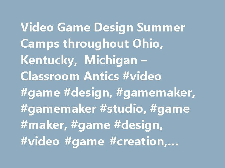 Video Game Design Summer Camps throughout Ohio, Kentucky, Michigan – Classroom Antics #video #game #design, #gamemaker, #gamemaker #studio, #game #maker, #game #design, #video #game #creation, #yoyo #games http://pet.nef2.com/video-game-design-summer-camps-throughout-ohio-kentucky-michigan-classroom-antics-video-game-design-gamemaker-gamemaker-studio-game-maker-game-design-video-game-creation-yoyo/  # Video Game Design: Uncharted Worlds Tech Camp What Kids Will Learn Design numerous video…