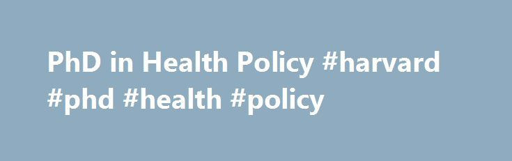 PhD in Health Policy #harvard #phd #health #policy http://uk.nef2.com/phd-in-health-policy-harvard-phd-health-policy/  # PhD in Health Policy Stanford Health Policy, through the Department of Health Research and Policy at the Stanford University School of Medicine, offers a PhD program which promises to educate students who will be scholarly leaders in the field of health policy, and will be highly knowledgeable about the theoretical and empirical approaches that can be applied in the…