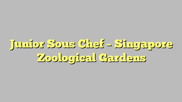 Junior Sous Chef - Singapore Zoological Gardens