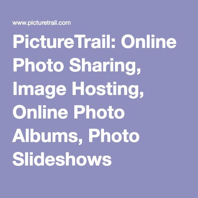 PictureTrail: Online Photo Sharing, Image Hosting, Online Photo Albums, Photo Slideshows