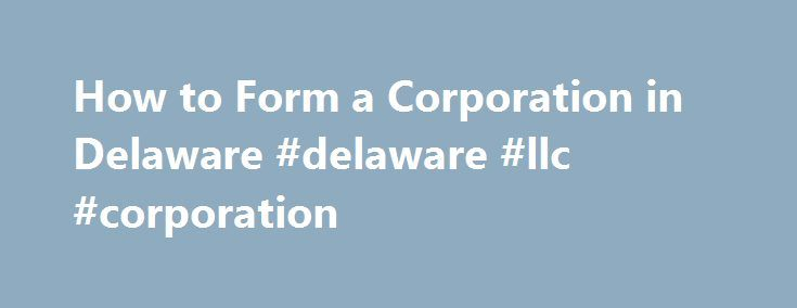 """How to Form a Corporation in Delaware #delaware #llc #corporation http://fresno.remmont.com/how-to-form-a-corporation-in-delaware-delaware-llc-corporation/  # How to Form a Corporation in Delaware To form a corporation in Delaware, you need to take the steps set forth below. To find out what s required to form a corporation in any other state, see Nolo s 50-State Guide to Forming a Corporation . 1. Choose a Corporate Name Your corporation's name must include the word """"association,""""…"""
