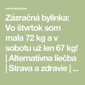 Zázračná bylinka: Vo štvrtok som mala 72 kg a v sobotu už len 67 kg!   Alternatívna liečba   Strava a zdravie   Choroby   Prírodná medicína
