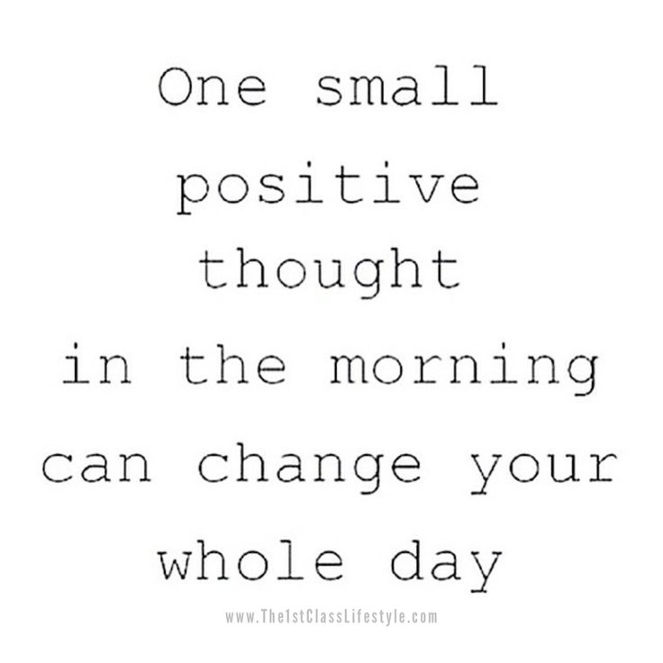 One Small Thought Can Change Your Entire Day. Start Today With Positive  Thoughts.
