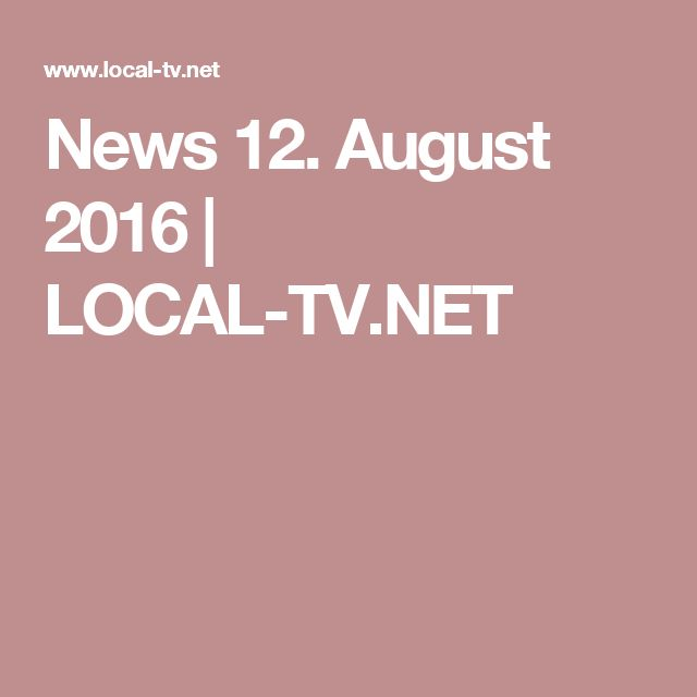 News 12. August 2016 | LOCAL-TV.NET