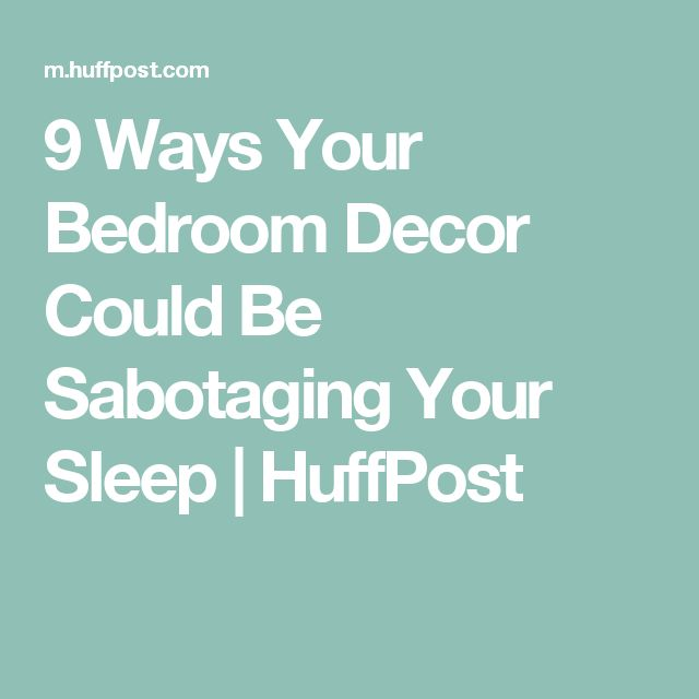 9 ways your bedroom decor could be sabotaging your sleep huffpost