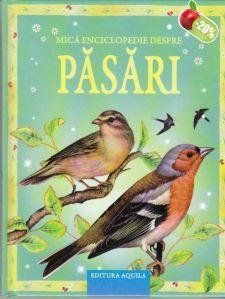Mica enciclopedie despre pasari - Editura Acvila; Varsta 3+; Mică enciclopedie despre păsări se adresează celor mai mici dintre cititorii noştri. ÎI va învăţa totul despre observarea păsărilor, despre cântecele şi dansurile lor, despre cuiburi şi hrănire, despre felul în care ele zboară şi despre modul în care acestea pot fi protejate. Imagini realiste, perfecte pentru metodologia de studiu Montessori.