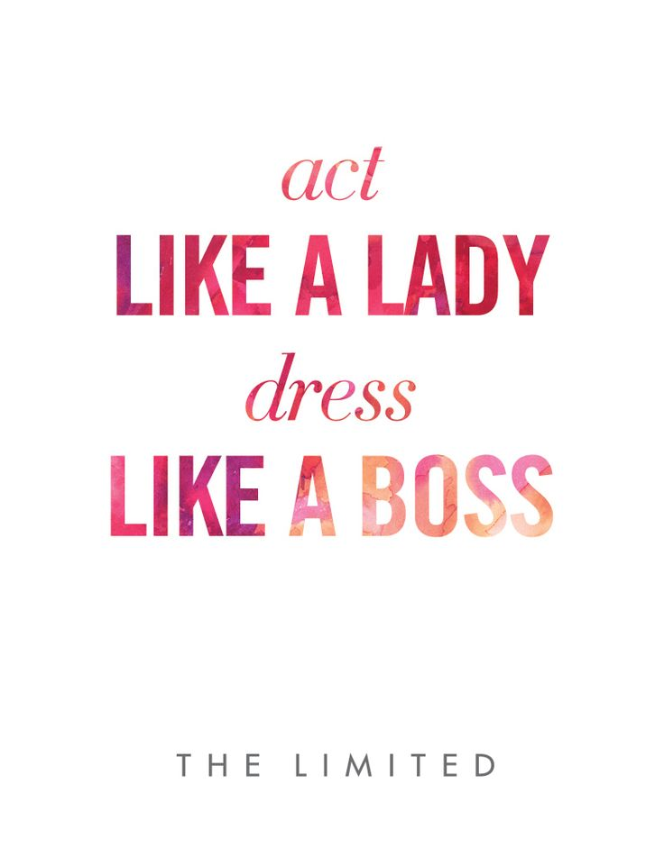 Act Like a Lady. Dress Like a Boss. #TheLimited #Quotes # ...