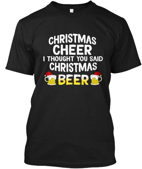 $18.99 Christmas Beer Funny Xmas Men Gift Black T-Shirt Front