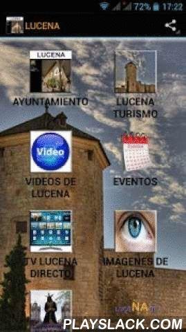 LUCENA  Android App - playslack.com , Enlaces a todo lo que te puede interesar de Lucena: como turista, visitante, habitante de esta bella ciudad o para simplemente pasarte y conocerla mejor. Añadido 1 NUEVO ICONO: ViveLucena.AYUNTAMIENTO, LUCENA TURISMO, VÍDEOS DE LUCENA, EVENTOS, TV LUCENA EN DIRECTO, IMÁGENES DE LUCENA, SANTERÍA DE LUCENA, LUCE TU HABILIDAD -LuceNAte-, FLAMENCO, ASOCIACIÓN ALSUBJER QUE TE PUEDE AYUDAR Y MUCHO, UBICACIÓN DE LUCENA, COMPRAS POR LUCENA, REUNIONES Y CONGRESOS…