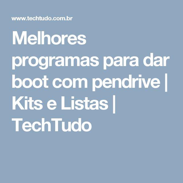 Melhores programas para dar boot com pendrive   Kits e Listas   TechTudo