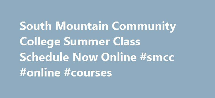 South Mountain Community College Summer Class Schedule Now Online #smcc #online #courses http://reply.remmont.com/south-mountain-community-college-summer-class-schedule-now-online-smcc-online-courses/  # South Mountain Community College Summer Class Schedule Now Online Summer Session Classes Start June 4 What South Mountain Community College has posted its Summer 2012 class schedule online at the college website: www.southmountaincc.edu. More than 150 classes in a wide variety of subject…
