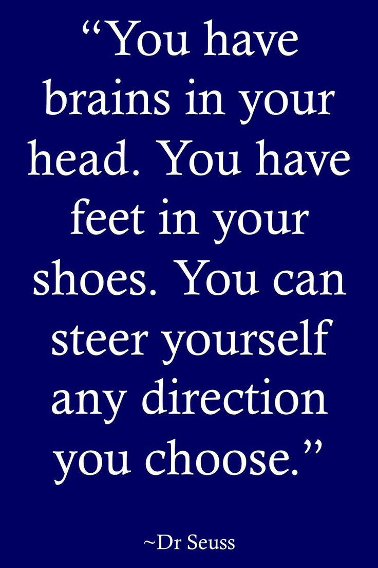 "Life Quotes >> ""You have brains in your head. You have feet in your shoes. You can steer yourself any direction you choose."" By Dr. Seuss  >> http://on-linebusiness.com/life-quotes/ >> How to find your Life Quote…"