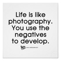Brilliant!: Life, Development, Wisdom, Truths, So True, Things, Negative, Living, Photography Quotes