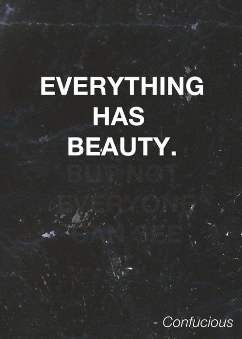 Everything has Beauty.  But not everyone can see.  - ConfuciousLife, Wisdom, Truths, So True, Beauty, Living, Book Jackets, Inspiration Quotes, Beautiful Quotes