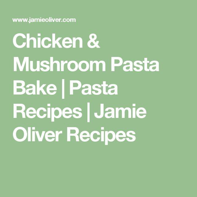 Chicken & Mushroom Pasta Bake   Pasta Recipes   Jamie Oliver Recipes