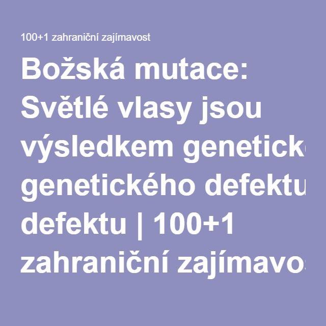 Božská mutace: Světlé vlasy jsou výsledkem genetického defektu | 100+1 zahraniční zajímavost