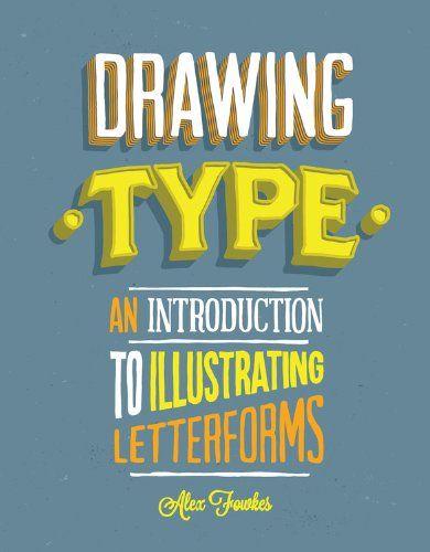 Drawing Type: An Introduction to Illustrating Letterforms by Alex Fowkes - eller anden pæn bog om håndtegnet typografi