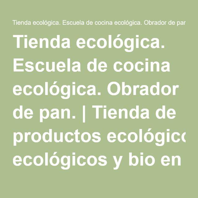 Tienda ecológica. Escuela de cocina ecológica. Obrador de pan. | Tienda de productos ecológicos y bio en Madrid y escuela de cocina especializada en cursos de cocina ecológoca.