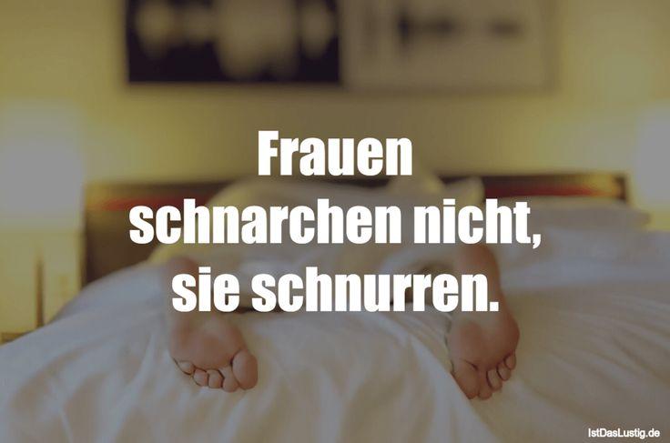 Frauen schnarchen nicht, sie schnurren. ... gefunden auf https://www.istdaslustig.de/spruch/3805 #lustig #sprüche #fun #spass