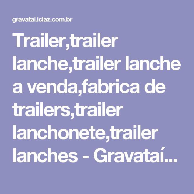 Trailer,trailer lanche,trailer lanche a venda,fabrica de trailers,trailer lanchonete,trailer lanches - Gravataí - Outros Serviços