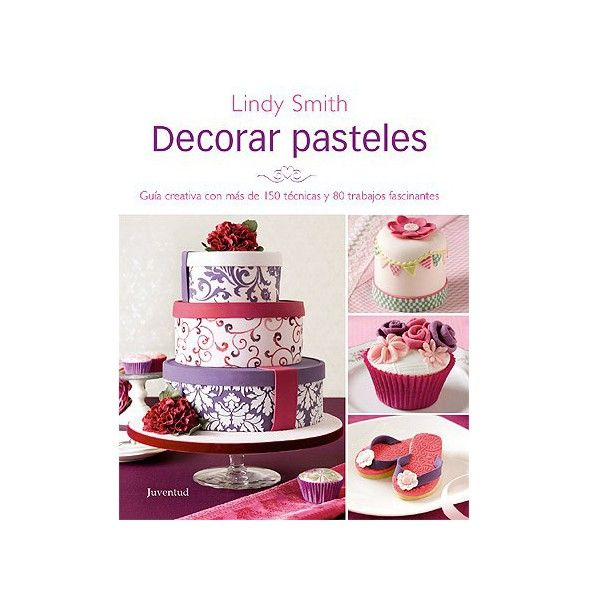 Decorar pasteles, Lindy Smith - Sucre de Maduixa La biblia de los libros para tartas fondant! #libros #fondant #cakes