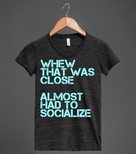 For when you make a near escape: | 22 Shirts Every Introvert Should Own http://www.buzzfeed.com/rachelysanders/introshirts