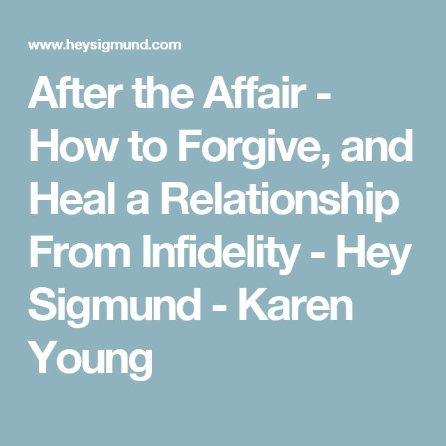 After the Affair - How to Forgive, and Heal a Relationship From Infidelity - Hey Sigmund - Karen Young