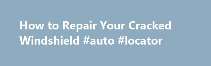 How to Repair Your Cracked Windshield #auto #locator http://autos.remmont.com/how-to-repair-your-cracked-windshield-auto-locator/  #auto window repair # The Windshield Repair Kit and What It Can Do By Matthew Wright. Auto Repair Expert Matthew Wright, your About.com Guide to Auto Repair, has been trained... Read more >The post How to Repair Your Cracked Windshield #auto #locator appeared first on Auto.