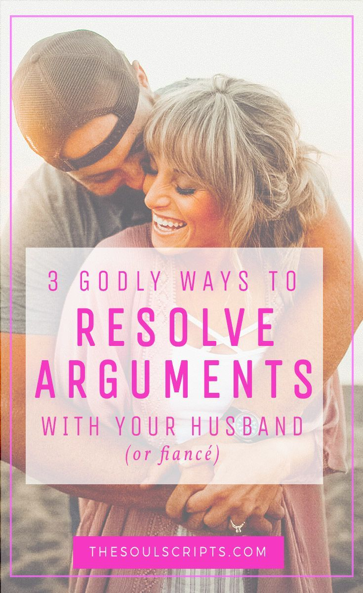 Christian Marriage Advice: 3 Ways to Resolve Arguments With Your Husband (or fiancé) | Christ Centered Marriage | Proverbs 31 Woman | Godly Wife| thesoulscripts.com