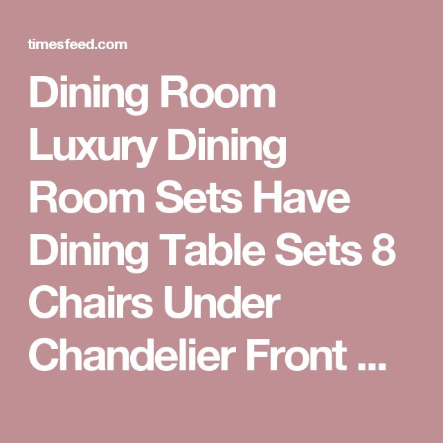 Dining Room Luxury Dining Room Sets Have Dining Table Sets 8 Chairs Under Chandelier Front Cupboard Above Laminate Wood Floor Around Yellow Painted Wall Tips in Searching for Discount Dining Room Sets By Thomasville. By Ashley. Casual.  ~ Home Designing Tips