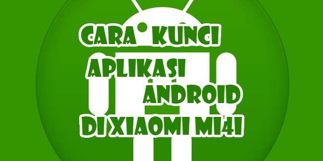 Kunci Aplikasi di Xiaomi Mi4i