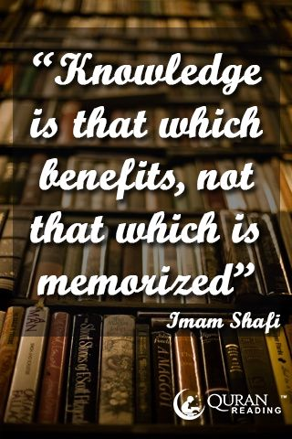 Knowledge is that which benefits, not that which is memorized. - Imam Shafi