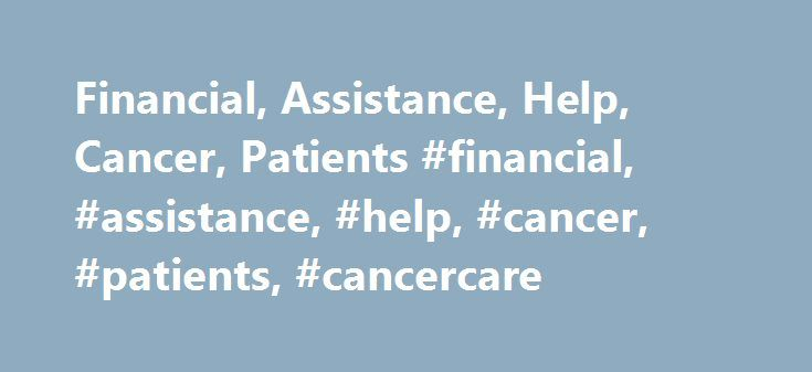 Financial, Assistance, Help, Cancer, Patients #financial, #assistance, #help, #cancer, #patients, #cancercare http://washington.nef2.com/financial-assistance-help-cancer-patients-financial-assistance-help-cancer-patients-cancercare/  # CancerCare Financial Assistance Program Watch Jane Levy, LCSW-R, director of patient assistance programs, provide an overview of our financial assistance program. Funding is currently available for: Transportation, home care and child care Women with all…