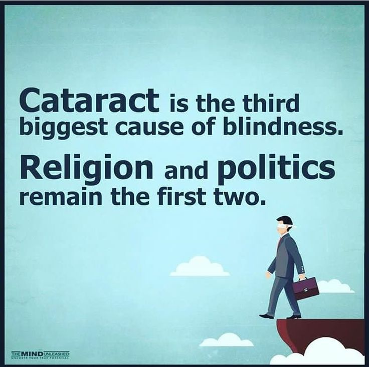Cataracts is the third biggest cause of blindness  Religion and politics are the first two