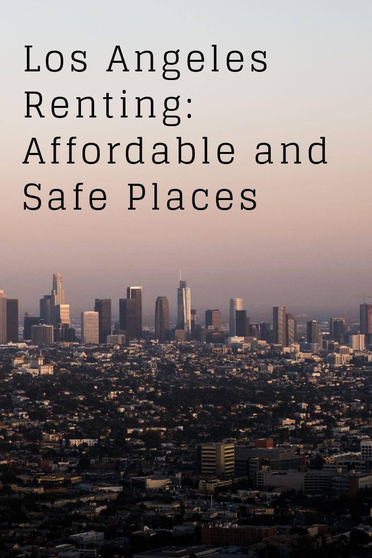 Los Angeles Renting Affordable And Safe Places Los Angeles Parks Travel Fun Moving To Los Angeles