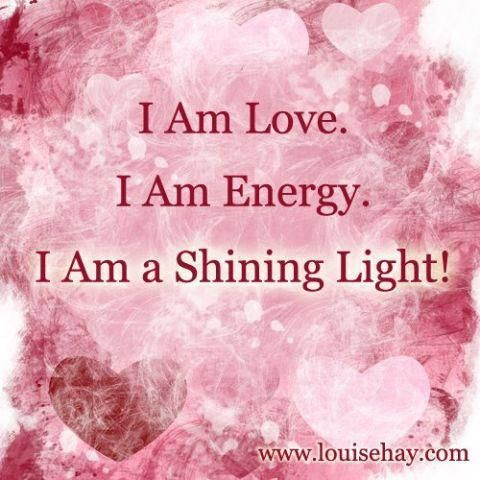 I Am Love. I Am Energy. I am a Shining Light. #Louise #Hay #Affirmation #positive #life #quote Ready to take your life to the next leve, but need some motivation and support? Come grab your FREE week of mobile motivation now! www.MorningCoach.com