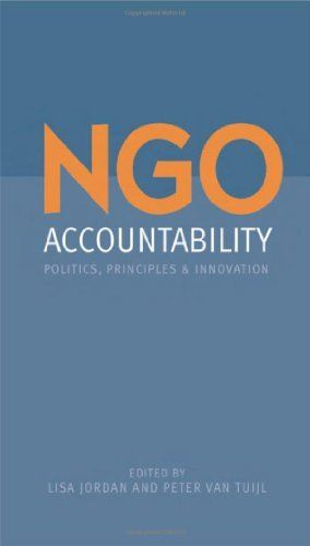 NGO Accountability: Politics, Principles and Innovations by Lisa Jordan.