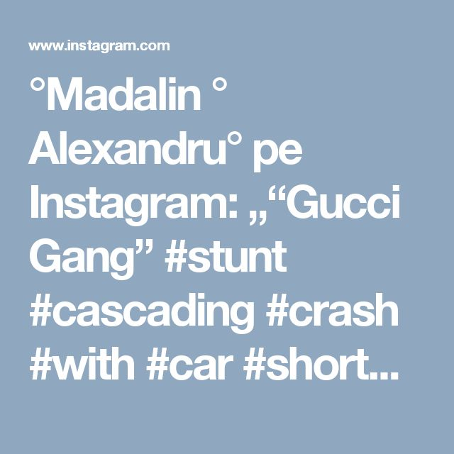 "°Madalin ° Alexandru° pe Instagram: """"Gucci Gang"" #stunt #cascading #crash #with #car #shortmetter #500 #movie #love #instacool #i"" • Instagram"