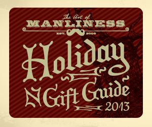 Some great stuff here. Art of Manliness Holiday Gift Guide 2013 | The Art of Manliness